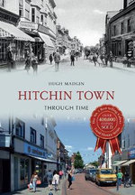 Hitchin Town Through Time - Hugh Madgin