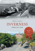 Inverness Through Time - Adrian Harvey