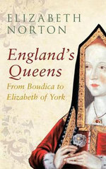 England's Queens : From Boudica to Elizabeth of York - Elizabeth Norton