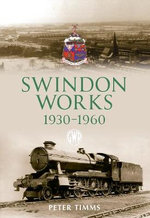 Swindon Works 1930-1960 - Peter Timms