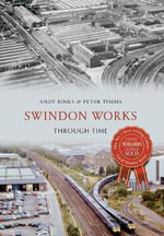 Swindon Works Through Time : Through Time - Andy Binks