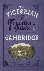 The Victorian Traveller's Guide to Cambridge - Gordon Home