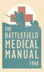 The Battlefield Medical Manual 1944 - US Medical Department
