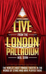 Live from the London Palladium : The World's Most Famous Theatre in the Words of the Stars Who Have Played There - Neil Sean