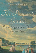 The Princess's Garden : Royal Intrigue and the Untold Story of Kew - Vanessa Berridge