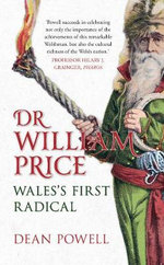 Dr. William Price : Wales's First Radical - Dean Powell