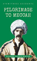 Eyewitness Accounts : Pilgrimage to Meccah - Sir Richard Francis Burton