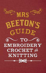 Mrs Beeton's Guide to Embroidery, Crochet & Knitting - Isabella Beeton