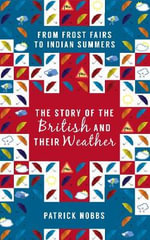 The Story of the British and Their Weather : From Frost Fairs to Indian Summers - Patrick Nobbs