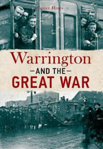 Warrington and the Great War - Janice Hayes