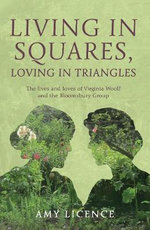 Living in Squares, Loving in Triangles : The Lives and Loves of Viginia Woolf & the Bloomsbury Group - Amy Licence