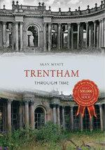 Trentham Through Time : Through Time - Alan Myatt