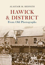 Hawick & District from Old Photographs : From Old Photographs - Alastair M. Redpath
