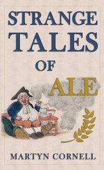 Strange Tales of Ale - Martyn Cornell