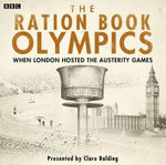 The Ration Book Olympics : When London Hosted the Austerity Games - Clare Balding