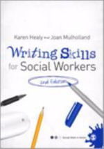 Writing Skills for Social Workers. Karen Healy and Joan Mulholland : Social Work in Action Ser. - Karen Healy and Joan Mulholland