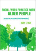 Social Work Practice with Older People : A Positive Person-Centred Approach - Rory Lynch