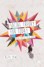 Social Theory for Today : Making Sense of Social Worlds - Alex Law