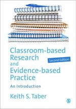 Classroom-Based Research and Evidence-Based Practice : An Introduction - Keith Taber