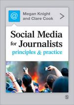 Social Media for Journalists : Principles and Practice - Megan Knight