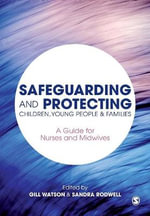 Safeguarding Children, Young People and Families : A Guide for Nurses and Midwives