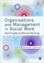 Organisations and Management in Social Work : Everyday Action for Change - Mark Hughes