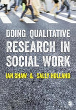 Doing Qualitative Research in Social Work - Ian Graham Ronald Shaw
