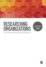 Researching Organizations : The Practice of Organizational Fieldwork - Matthew Jones