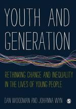 Youth and Generation : Rethinking Change and Inequality in the Lives of Young People - Dan Woodman