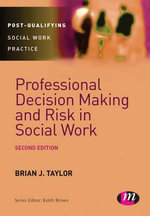 Professional Decision Making and Risk in Social Work : Post-Qualifying Social Work Practice Series - Brian Taylor