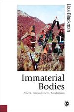 Immaterial Bodies : Affect, Embodiment, Mediation - Lisa Blackman