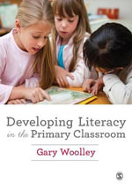 Developing Literacy in the Primary Classroom - Gary Woolley
