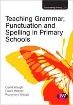 Teaching Grammar, Punctuation and Spelling in Primary Schools : Using Strategic Talk to Help Students Achieve the ... - David Waugh