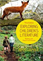 Exploring Children's Literature : Reading with Pleasure and Purpose - Nikki Gamble