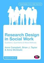 Research Design in Social Work : Qualitative, Quantitative and Mixed Methods - Anne Campbell
