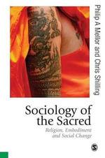 Sociology of the Sacred : Religion, Embodiment and Social Change - Chris Shilling