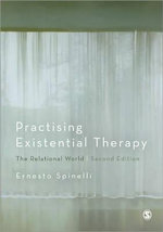 Practising Existential Therapy : The Relational World - Ernesto Spinelli