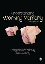 Understanding Working Memory - Tracy Packiam Alloway