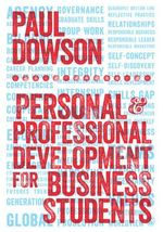 Personal and Professional Development for Business Students : A Guide to Study and Employment in the 21st Century - Paul Dowson