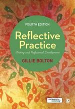 Reflective Practice : Writing and Professional Development - Gillie E. J. Bolton