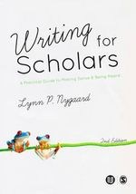 Writing for Scholars : A Practical Guide to Making Sense & Being Heard - Lynn P. Nygaard