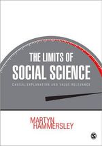 The Limits of Social Science : Causal Explanation and Value Relevance - Martyn Hammersley