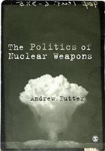 The Politics of Nuclear Weapons - Andrew Futter