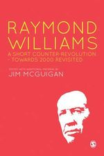 Raymond Williams: A Short Counter Revolution : 'Towards 2000' Revisited