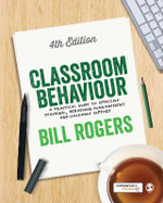 Classroom Behaviour : A Practical Guide to Effective Teaching, Behaviour Management and Colleague Support - Bill Rogers