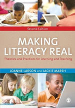 Making Literacy Real : Theories and Practices for Learning and Teaching - Joanne Larson