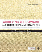 Achieving Your Award in Education and Training : A Practical Guide to Successful Teaching in the Further Education and Skills Sector - Mary Francis