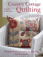 Country Cottage Quilting : Over 20 Quirky Quilt Projects Combining Stitchery with Patchwork - Lynette Anderson