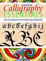 Calligraphy Essentials : Easy Techniques for Lettering and Decoration - Cari Buziak