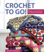 Crochet to Go! : 50 Mix-and-Match Motifs for Modern Throws - Ellen Gormley